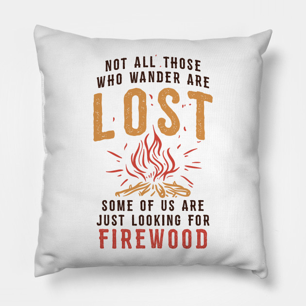 86cf6e05 Funny Camping T-shirt / Not all those who Wander are Lost - Some of us are  looking for Firewood Pillow