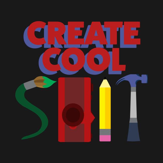 Create Cool Sh!T