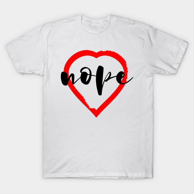 Anti Valentine S Day Nope Anti Valentines Day T Shirt Teepublic