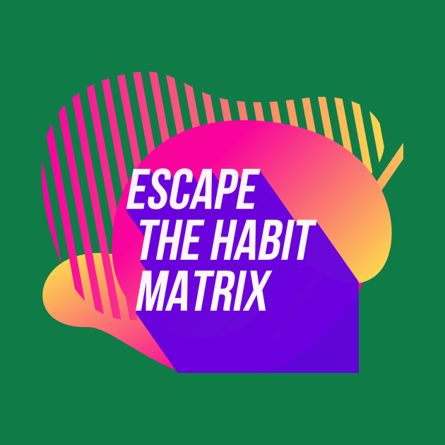 Escape the Habit Matrix (color)