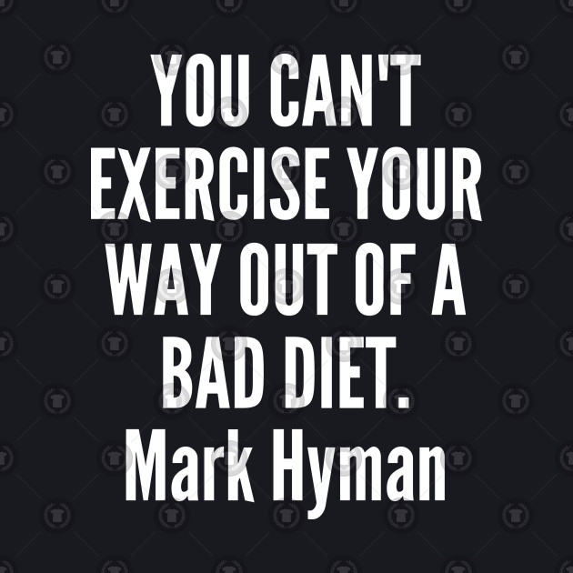 You can t exercise your way out of a bad diet