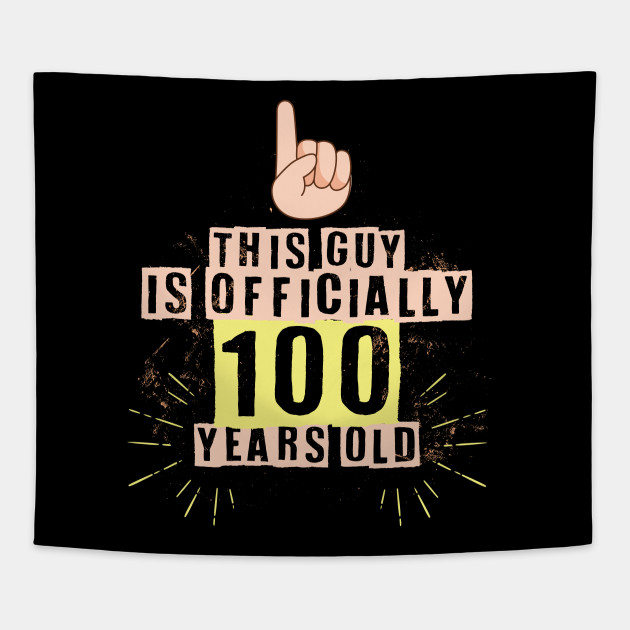 Mens This Guy Is Officially 100 Years Old 100th Birthday Shirt Tapestry