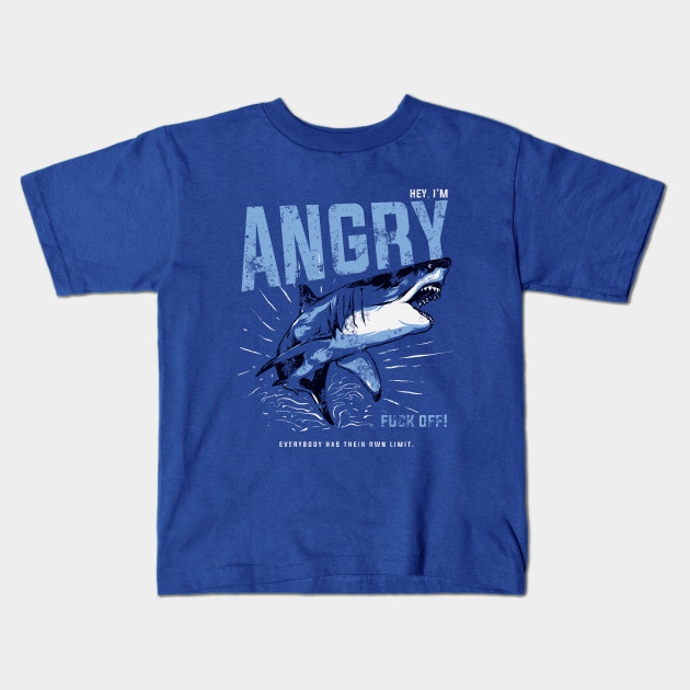 40c06913 Shark Series: Hey, I'm Angry. F*ck Off! Everybody Has Their Own Limit. Kids  T-Shirt