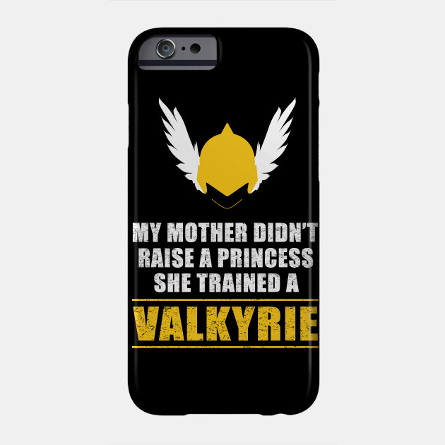 My Mother Didnt Raise a Princess She Trained A Valkyrie Viking Shirts Phone Case