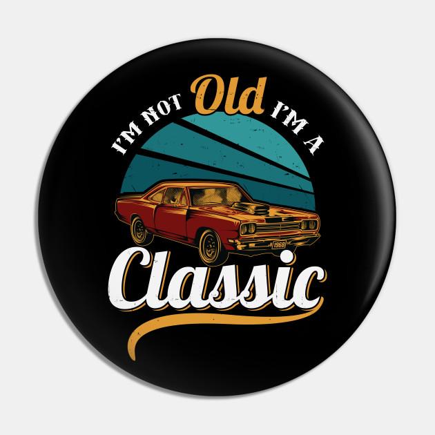 i'm not old i'm a classic