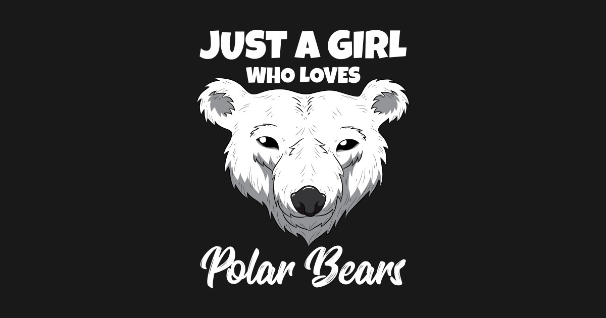 2c80b1d0 Womens Just A Girl Who Loves Polar Bears by borndesign