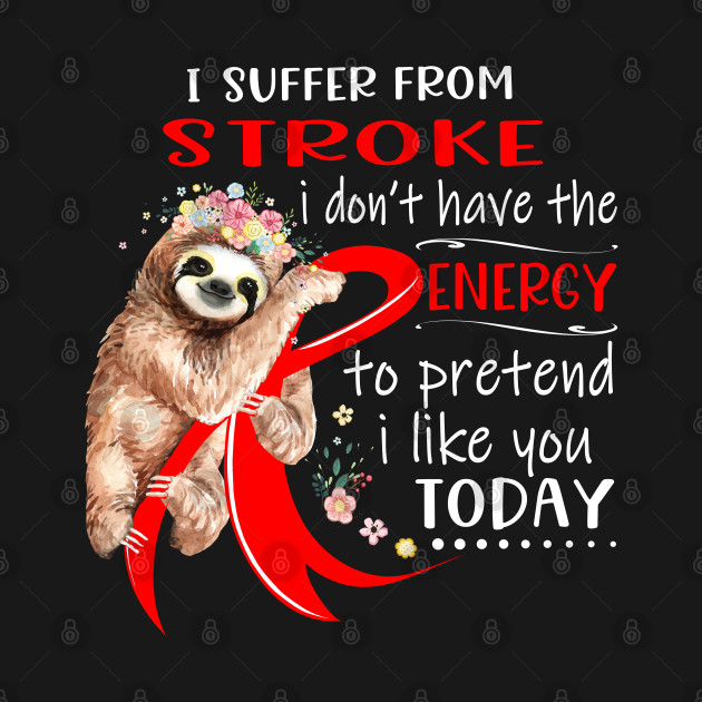 I Suffer From Stroke I Don't Have The Energy To Pretend I Like You Today Support Stroke Warrior Gifts