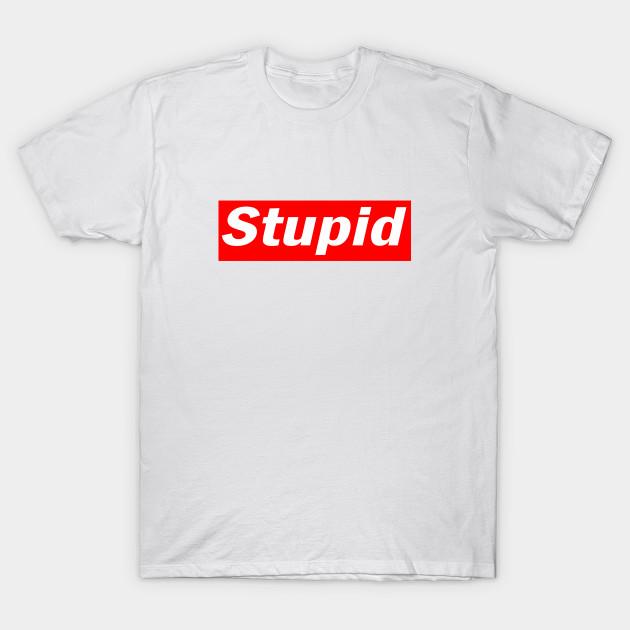 Stupid T Shirts >> Stupid Supreme Parody