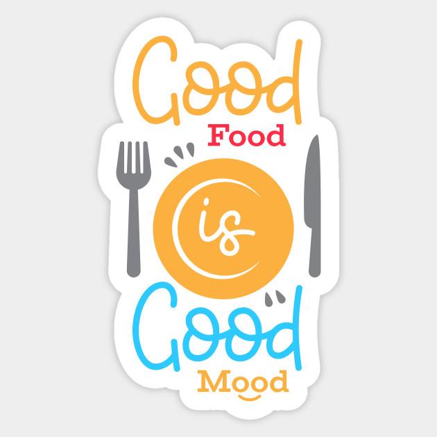Good Food Is Good Mood - Quote - Sticker | TeePublic