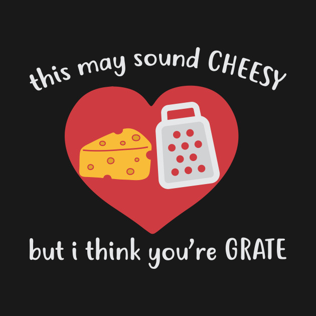 Cheese Grate Pun Funny Valentines Day Apparel