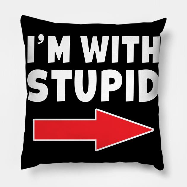 I'm With Stupid -  Arrow Pointing Left Funny Joke