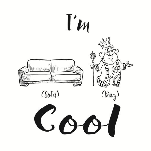 I M Sofa King Cool Sofa King Cool T Shirt Teepublic