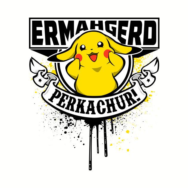 Ermahgerd Perkachur!