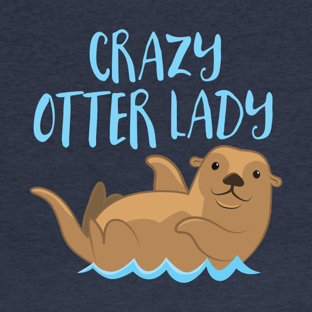 Crazy otter lady (new)