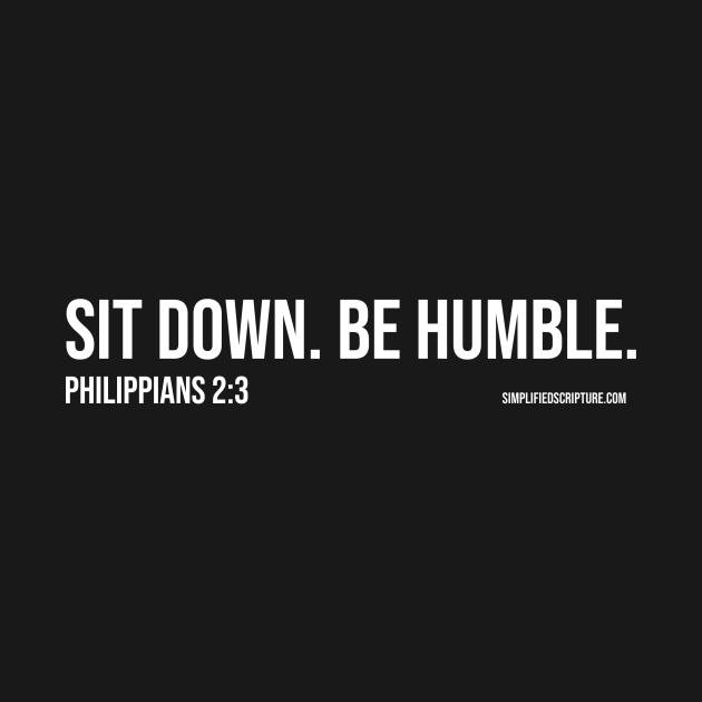 Sit Down. Be Humble. (Philippians 2:3)