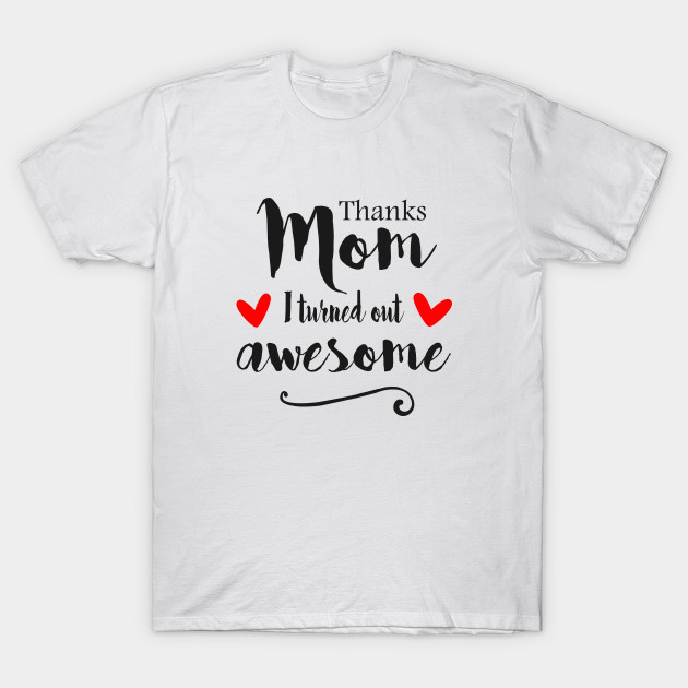 213fd189 Thanks Mom I Turned Out Awesome - mom gift ideas - Gift For Mom - T ...