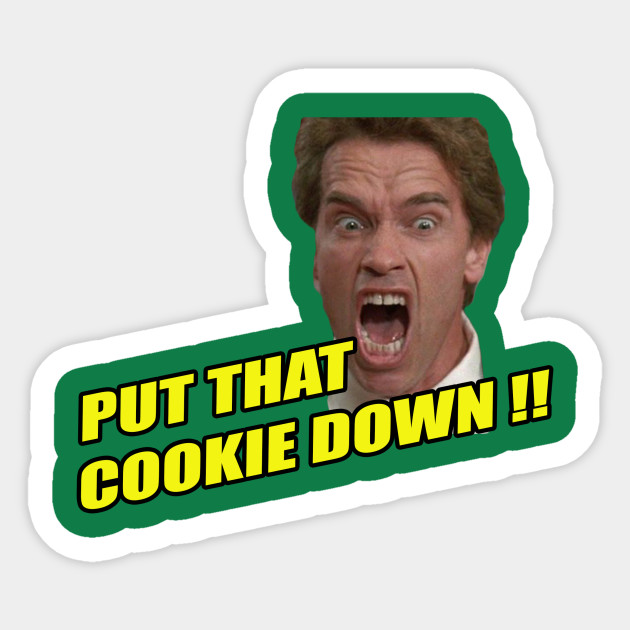 put that cookie down arnold schwarzenegger sticker teepublic