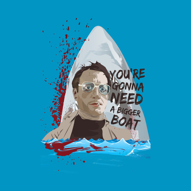 You're gonna need a bigger boat