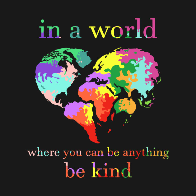 b398c1f50 Heart In A World Where You Can Be Anything Be Kind - Heart In A ...