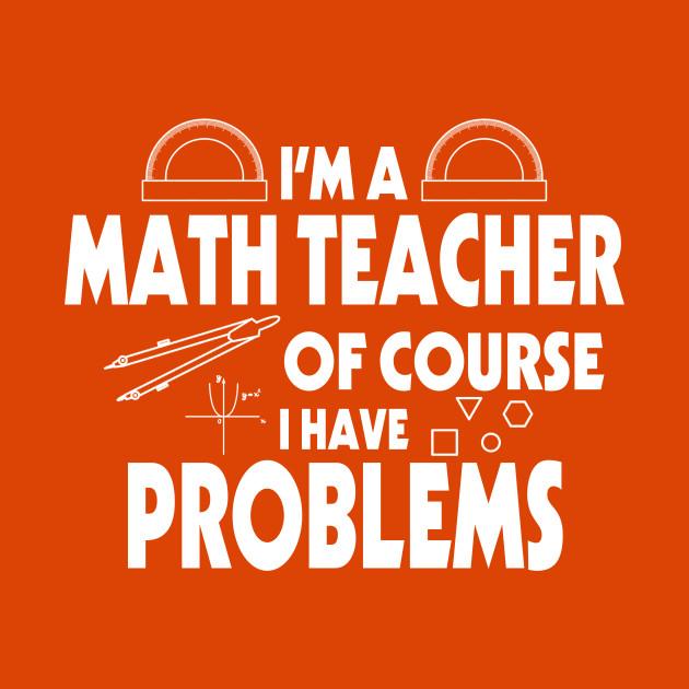 Math Teacher Problem Shirt School
