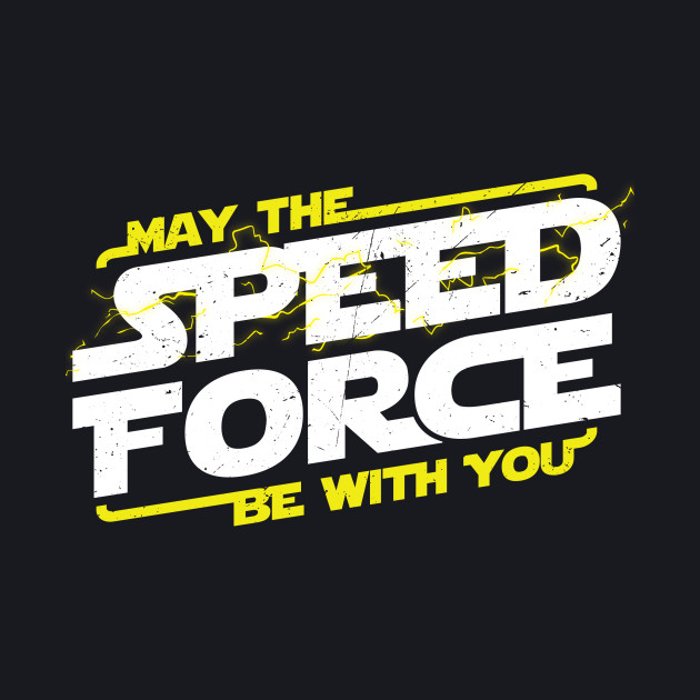MAY THE SPEED FORCE BE WITH YOU