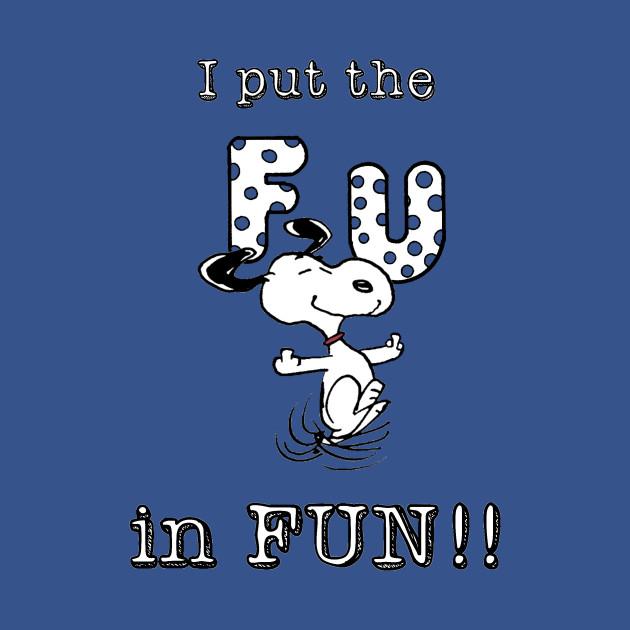 I put the FU in fun