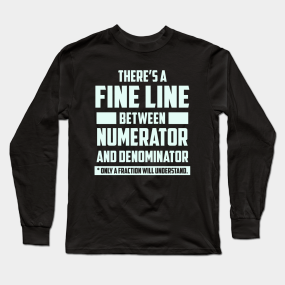 ff24e745 Fine Line Between Numerator and Denominator Fraction Long Sleeve T-Shirt