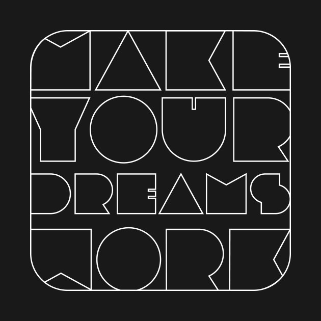 Make Your Dreams Work