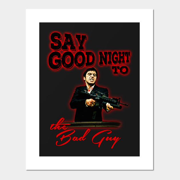 Say Goodnight To The Bad Guy Scarface Posters And Art Prints