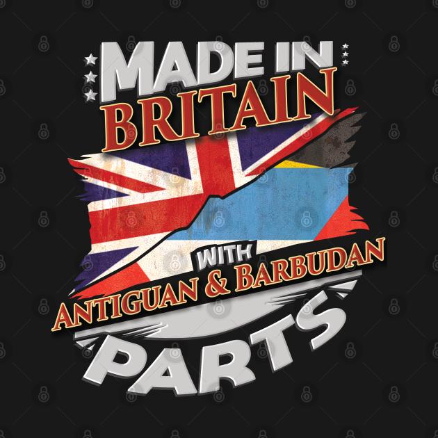 Made In Britain With Antiguan & Barbudan Parts - Gift for Antiguan & Barbudan From Antigua & Barbuda