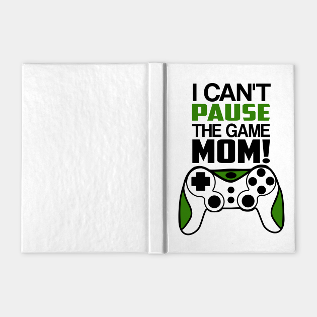 I Can't Pause  The Game Mom