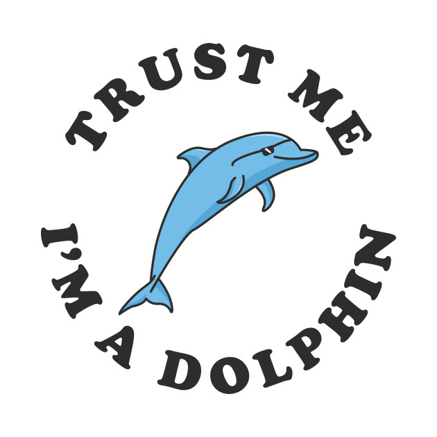 29afed05 Trust Me I'm A Dolphin