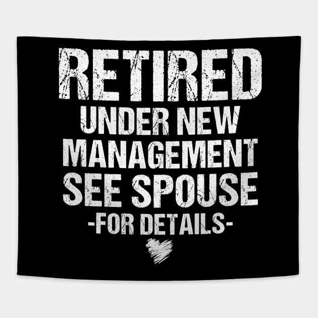 Funny Quotes Retired Under New Management Apparel See Spouse