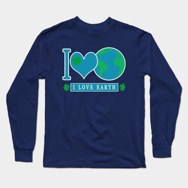 59f05b5fb I LOVE EARTH EARTHDAY EVERYDAY - Earth Day Activities - Long Sleeve ...