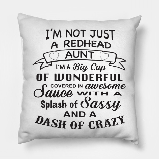 I'm Not Just A Redhead Aunt I'm A Big Cup Of Wonderful Covered In Awesome  Sauce With A Splash Of Sassy And Dash Of Crazy Aunt T-Shirts