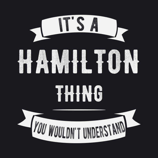 It's A Hamilton Thing You Wouldn't Understand
