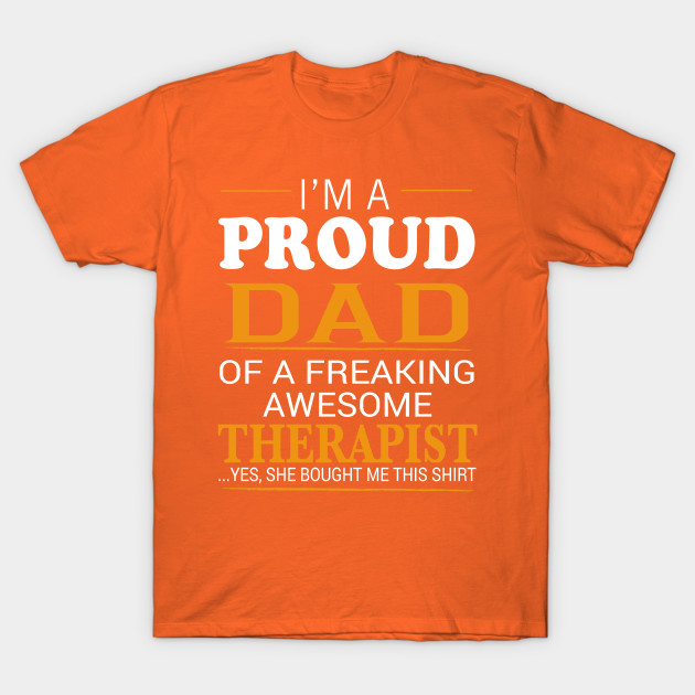 Proud Dad of Freaking Awesome THERAPIST She bought me this T-Shirt-TJ