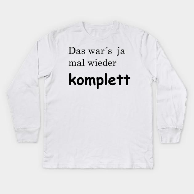 Das Wars Komplett Das Wars Komplett Kids Long Sleeve T Shirt