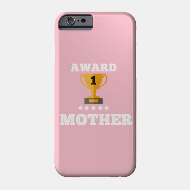 Award Mother gift idea love family best Mother Phone Case