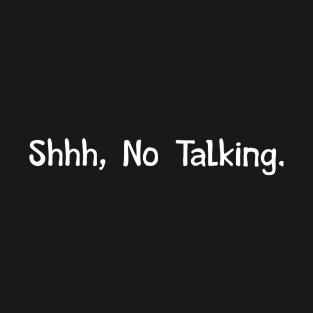 Shhh, No Talking. t-shirts