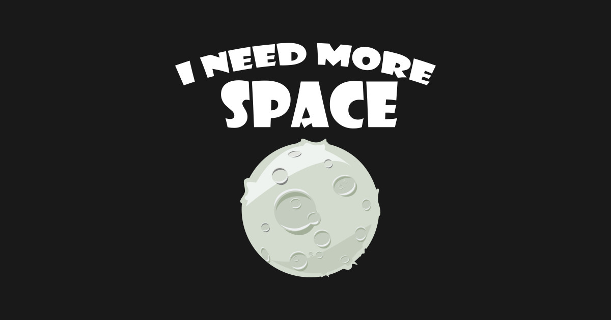 I Need More Space Quote Humor Sarcasm Funny Planet T Shirt for Men Women  Kids by xoz