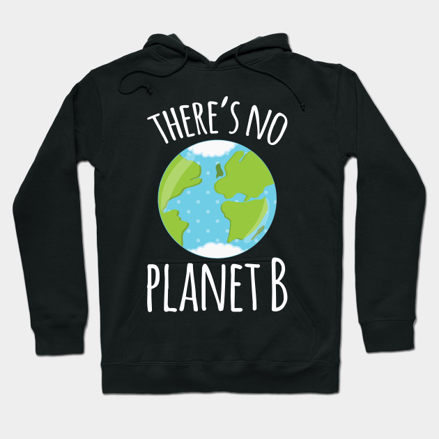 There's No Planet B Earth Day print Hoodie