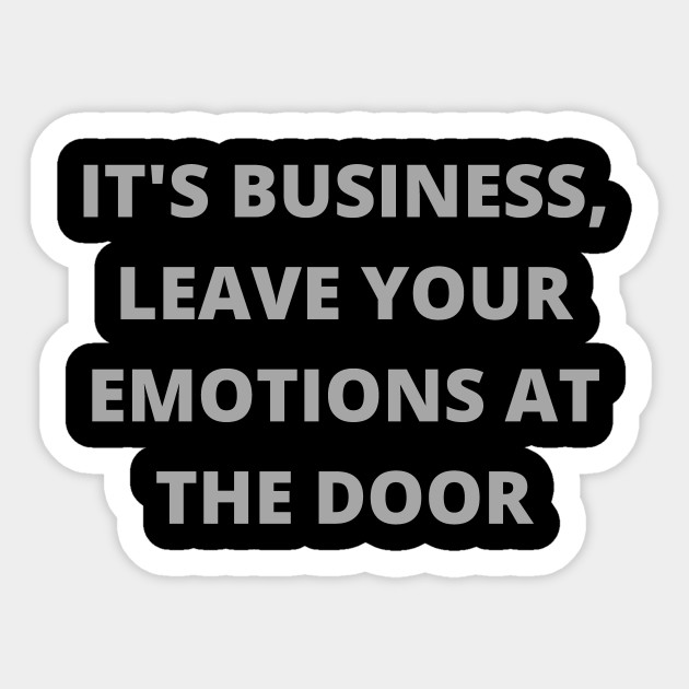 It's business leave your emotions at the door - Motivation - Sticker |  TeePublic