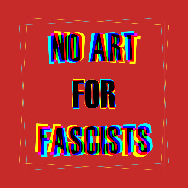No art for fascists!