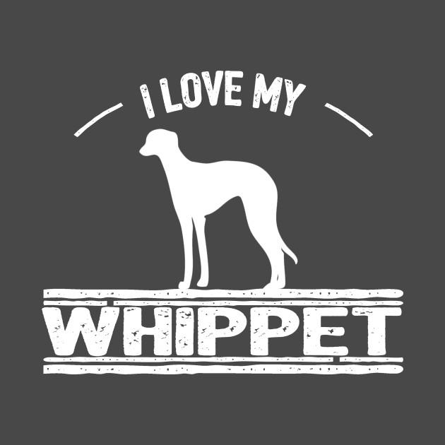 I Love My Whippet Dog Whippet T Shirt Teepublic