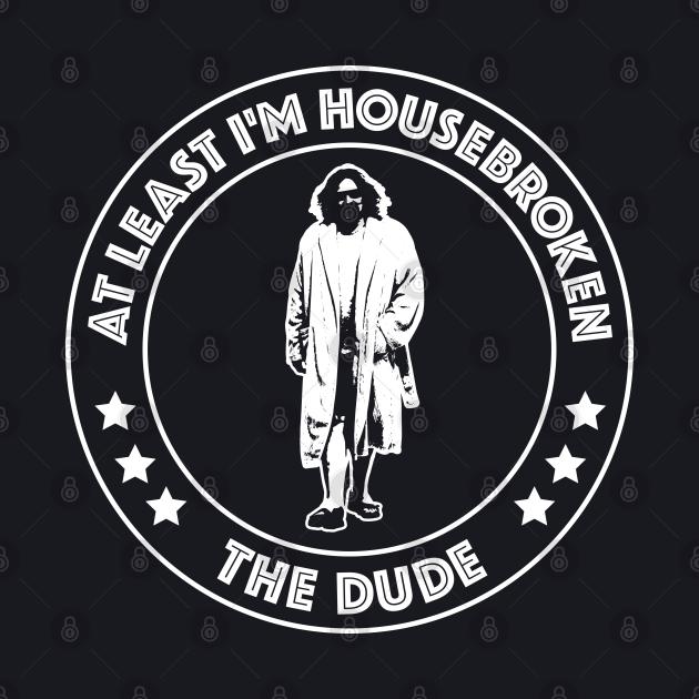 Big Lebowski - At Least I'm Housebroken