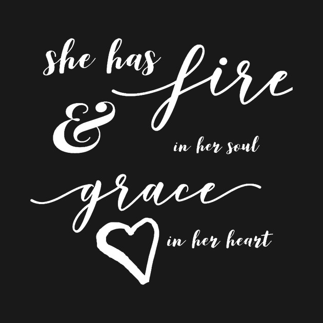 She Has Fire In Her Soul And Grace In Her Heart Quote Shirt