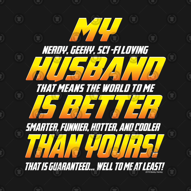 My Husband Is Better Than Yours Husband T Shirt Teepublic