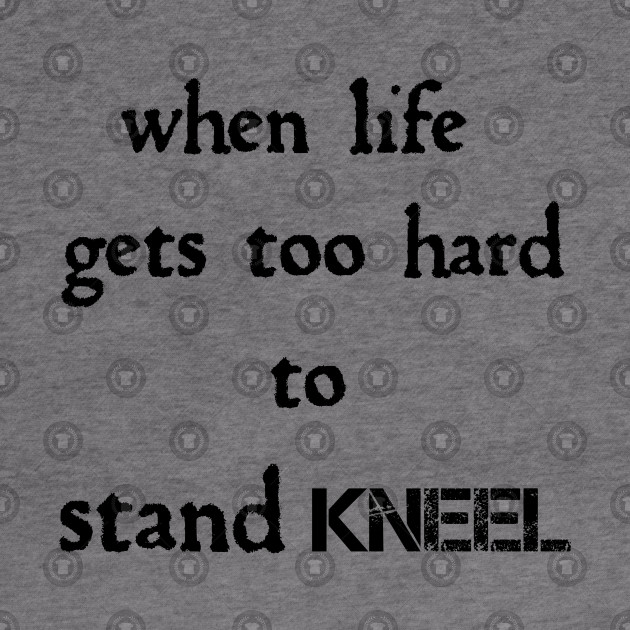 When Life Gets Too Hard To Stand Kneel Stand Hoodie Teepublic