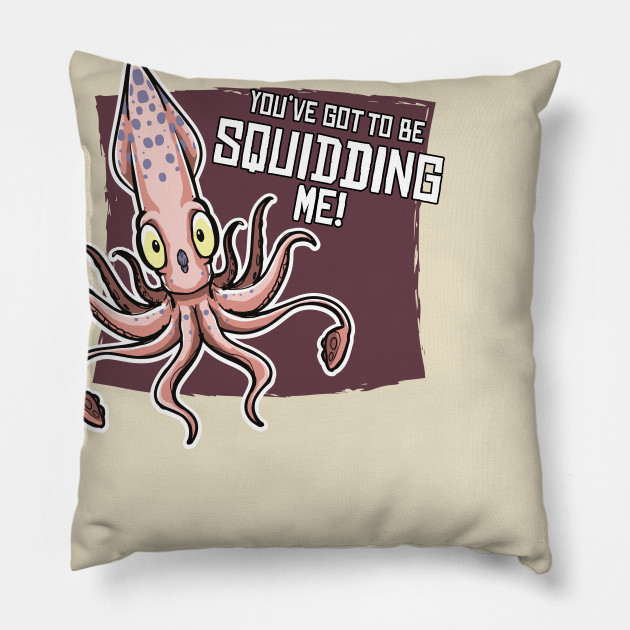 You've Gotta Be Squidding Me!